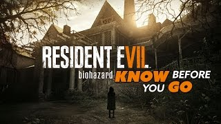 Know Before You Go... RESIDENT EVIL VII