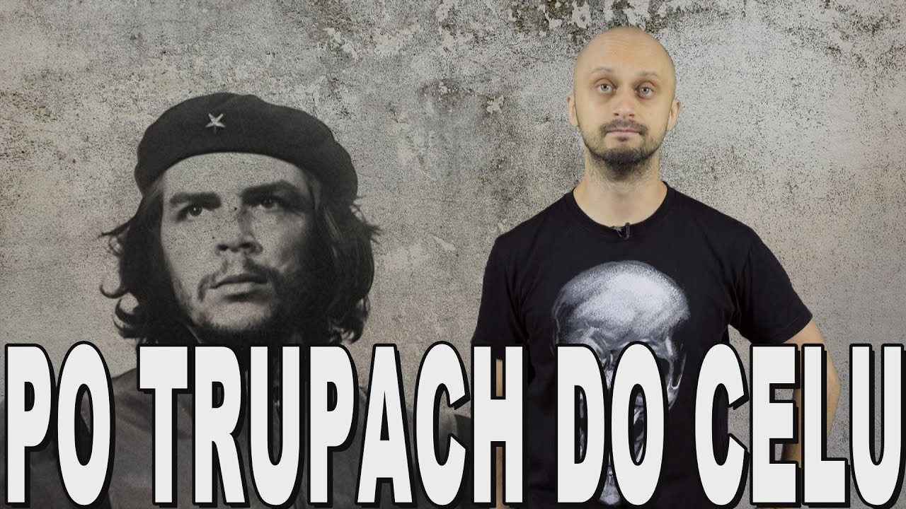 Po trupach do celu - Ernesto Che Guevara. Historia Bez Cenzury