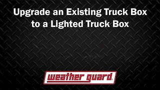 WEATHER GUARD® - How to upgrade an existing truckbox to a lighted truck box