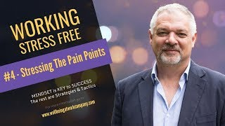 "Working Stress Free #4 Stressing the pain points - ""Taking the stress out of wellbeing"""