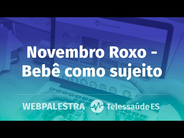 Webpalestra: Abertura Novembro Roxo - Bebê como sujeito
