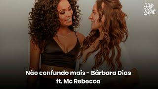 Baixar Hoje Vai Ter Som   Não confundo mais - Bárbara Dias feat. Mc Rebecca