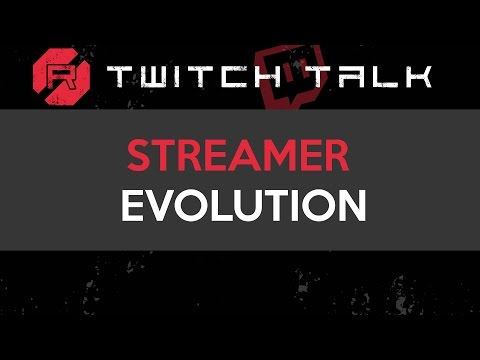 Twitch Talk - Streamer Evolution