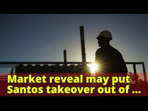 Market reveal may put Santos takeover out of reach for Harbour