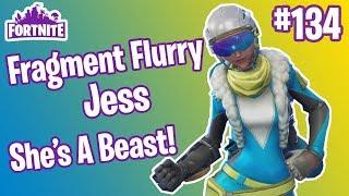 Fragment Flurry Jess IS A BEAST! | Fortnite #134