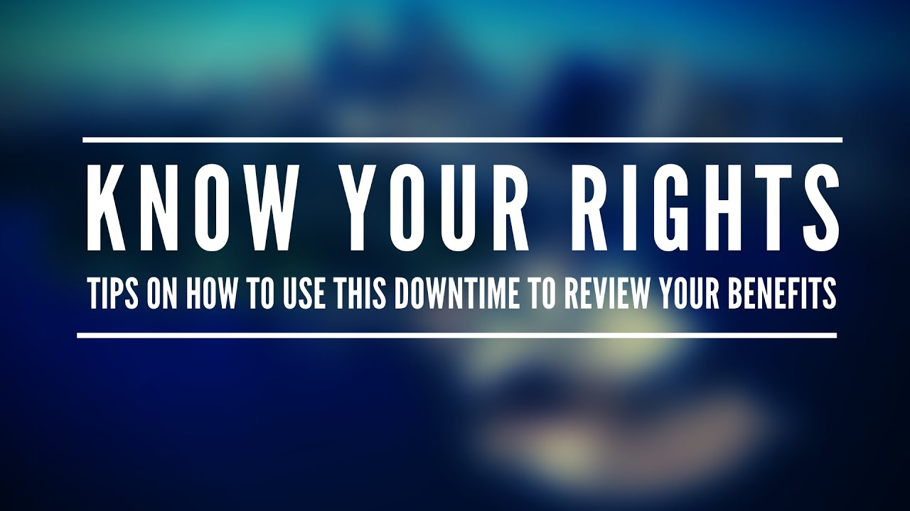 Know Your Rights: Tips on How to Use This Downtime to Review Your Benefits