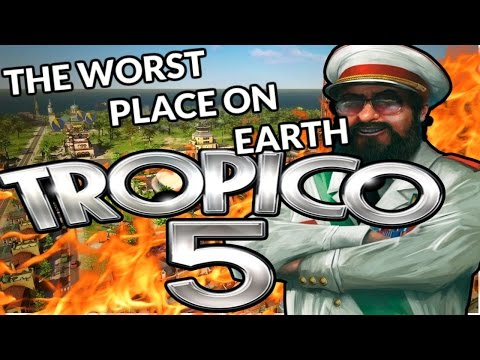 Tropico 5: THE WORST PLACE ON EARTH
