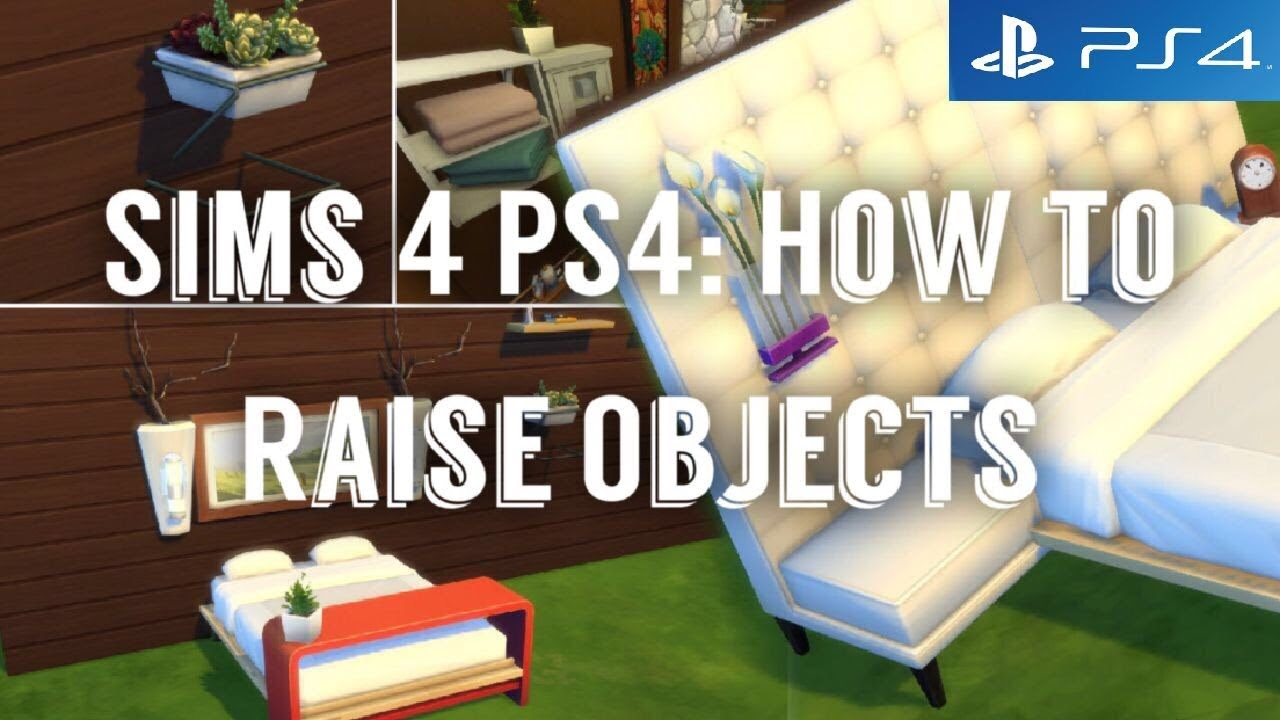 SIMS 4 PS4: How to Raise & Lower Objects / Move Objects (2018)