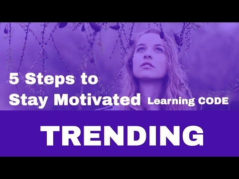 5 Steps to Stay Motivated While Learning To Code