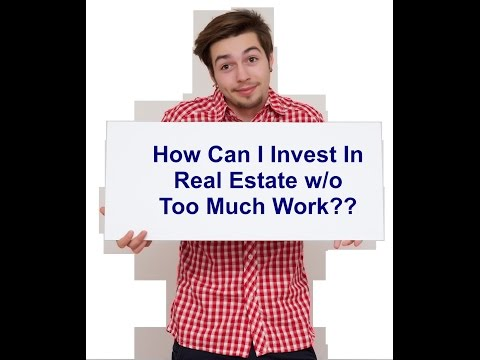 How Can I Invest Money In Real Estate w/o Too Much Work??