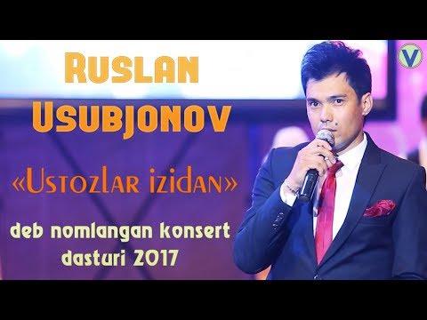 Ruslan Usubjonov - Ustozlar izidan deb nomlangan konsert dasturi 2017