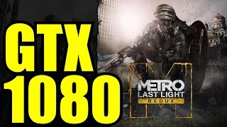 Metro Last Light Redux GTX 1080 OC | 1080p Maxed Out 2x - 3x - 4x SSAA | FRAME-RATE TEST