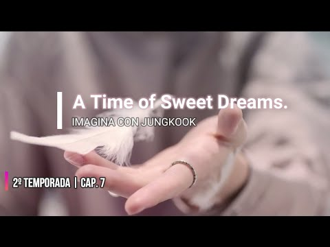 Imagina con Jungkook | Cap.7 || 2º Temporada 💕 A time of sweet dreams.💕