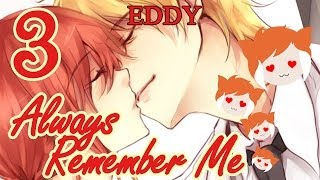 ALWAYS REMEMBER ME: Eddy Part 3