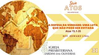 A defesa da Verdade: Uma luta que não pode ser evitada (At. 15:01-35) | Rev. Edward Lima 12/jul/2020