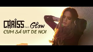 Смотреть клип Chriss Ft. Glow - Cum Sa Uit De Noi