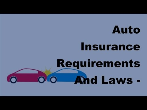 Auto Insurance Requirements And Laws - 2017 Auto Insurance Basics