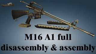 M16 A1: full disassembly & assembly