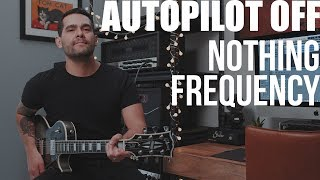Autopilot Off - Nothing Frequency (Guitar Cover) YouTube Videos