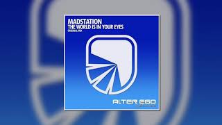 Скачать Madstation The World Is In Your Eyes Original Mix Alter Ego Records