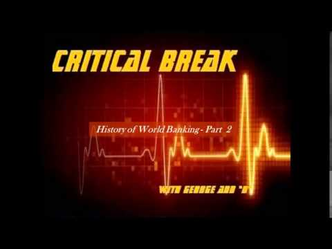 Critical Break   History of World Banking P2