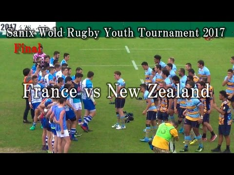 【Final】 France Vs New Zealand Sanix Wold Rugby Youth Tournament 2017