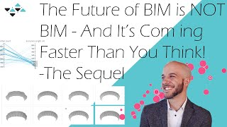 The Future of BIM Is NOT BIM And Its Coming Faster Than You Think - The Sequel