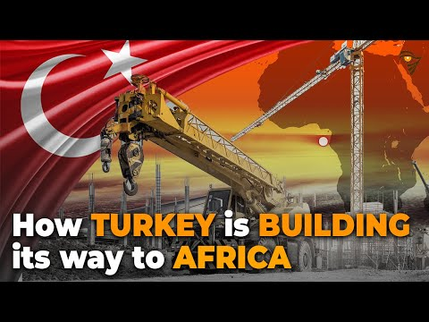 How Turkey is Building its way to Africa