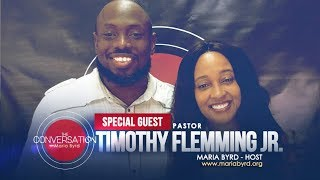 Special Guest Pastor Timothy Flemming Jr. - The Conversation with Maria Byrd