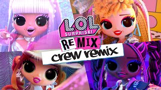 NEW CREW REMIX | L.O.L Surprise! Remix Dolls | Official Animated Music Video