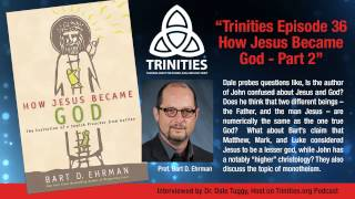 Trinities Episode 36 - How Jesus Became God P2