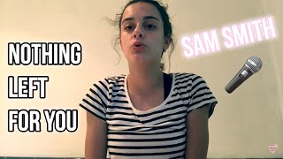 Sam Smith - nothing left for you ( cover ) | Thelifeofhoppe