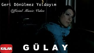 Gülay - Geri Dönülmez Yoldayım