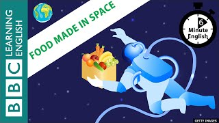 Food made in space - 6 Minute English