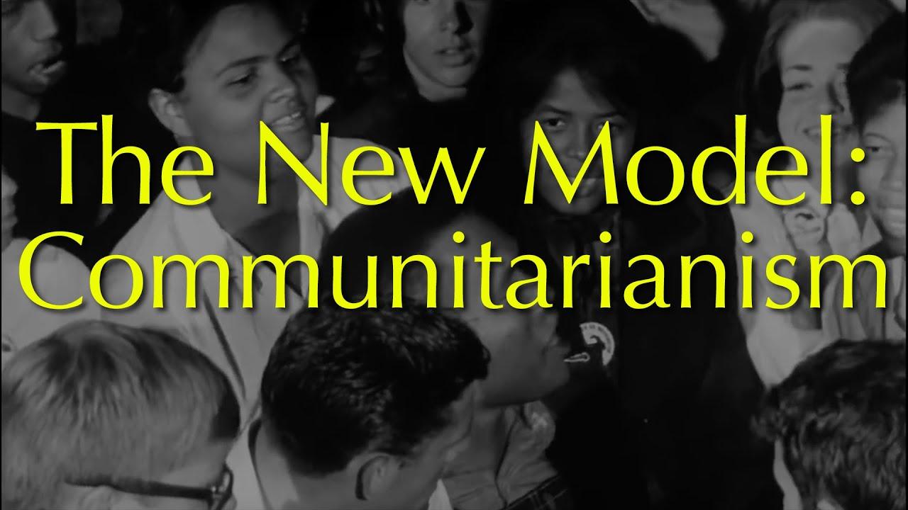 The New Model: Communitarianism