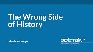 Gay Marriage – The Wrong Side of History | Mike Mazzalongo | BibleTalk.tv