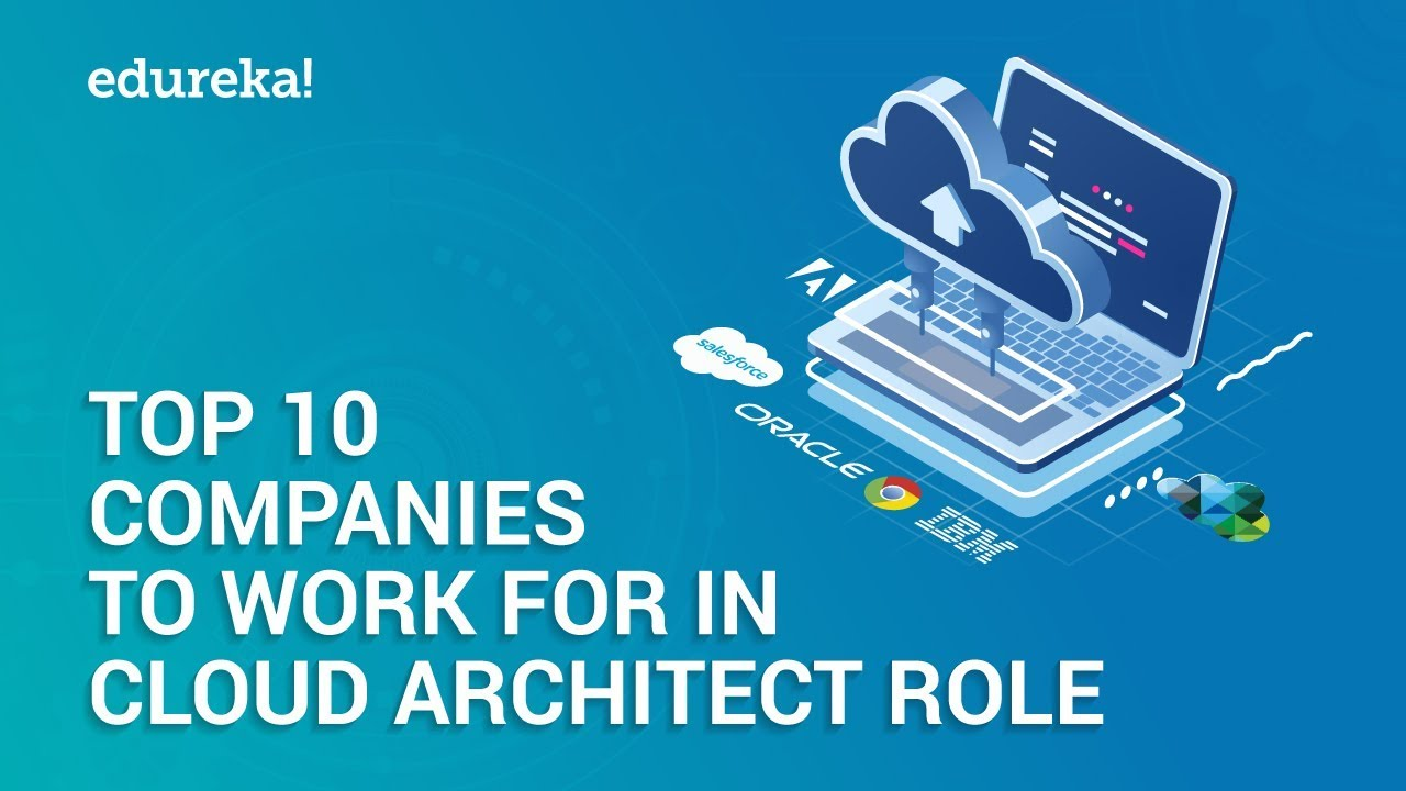 Top 10 Companies To Work For In Cloud Architect Role | Why Cloud Computing  | Edureka