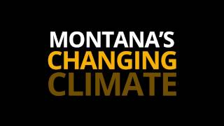 Montana's Changing Climate: Session 1 -- An Overview of Montana's Climate: Past, Present, and Future