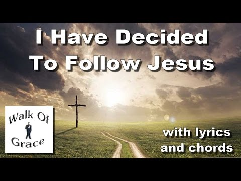 I Have Decided To Follow Jesus - Worship Song with Lyrics and Chords