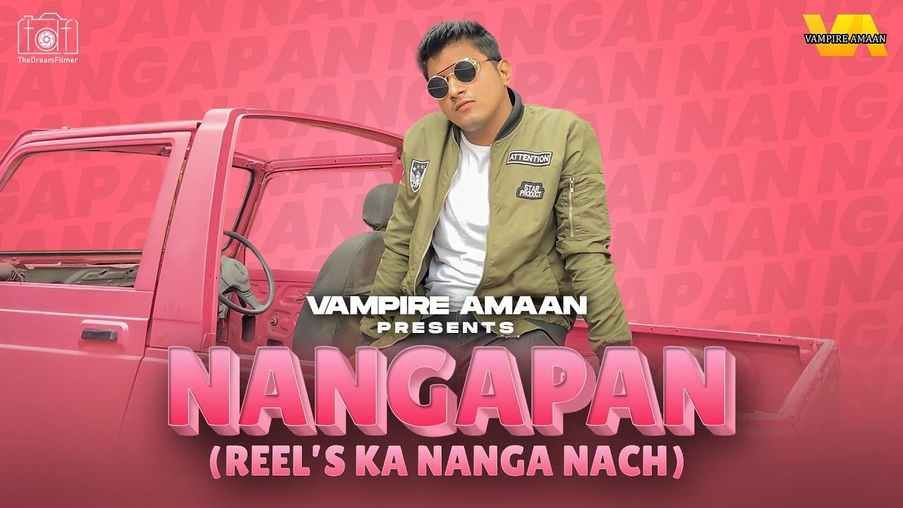 NANGAPAN | Reels ka Nanga Naach | Official Music Video | Vampire Amaan