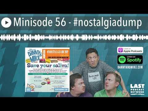 Minisode 56 - #nostalgiadump