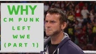 The Real Reason Why CM Punk Left WWE | Part 1 |