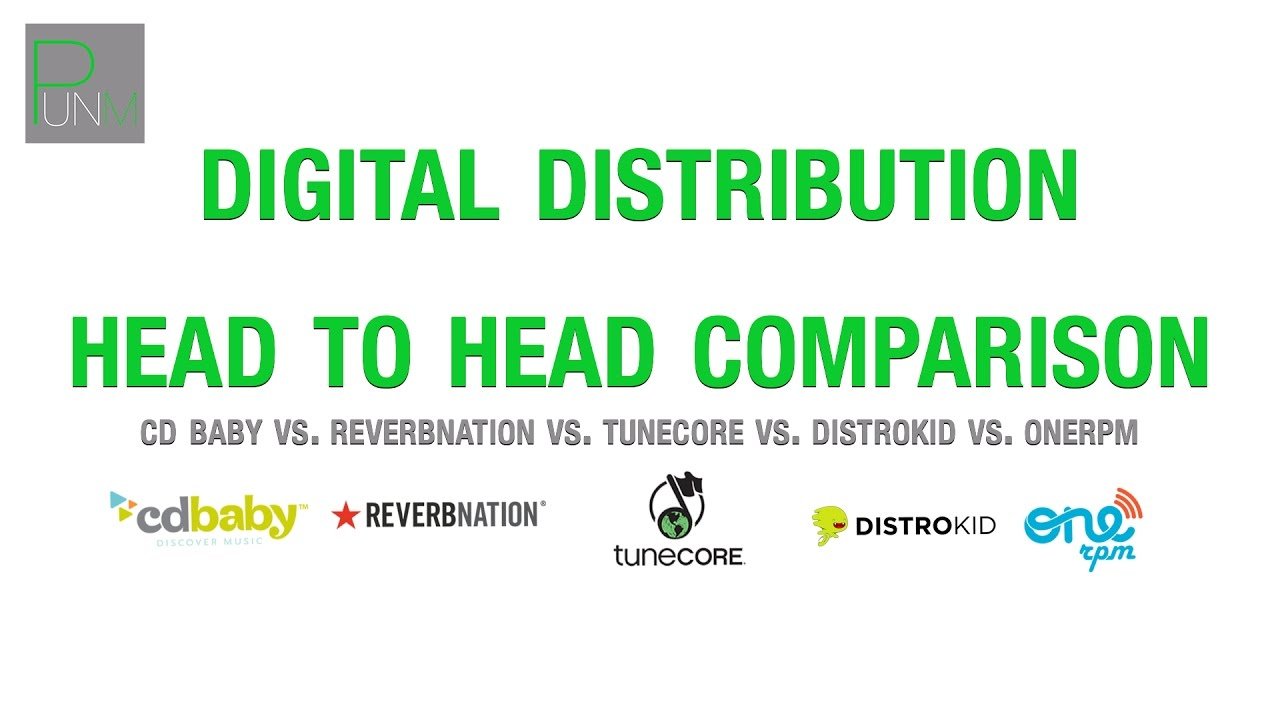 CD BABY VS. TUNECORE VS. REVERBNATION VS. DISTROKID VS. ONERPM: DIGITAL DISTRIBUTION - 2017
