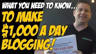 What You Need To Know To Make Make Money ($1,000+ per day) Blogging In 2018