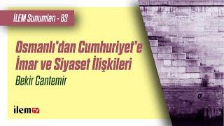 Osmanlı'dan Cumhuriyet'e İmar ve Siyaset İlişkileri - Bekir Cantemir