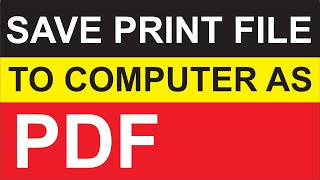 How to Save Print File to our Computer as PDF