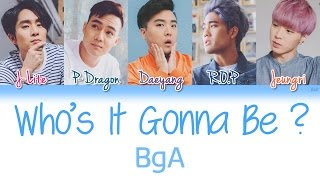 BgA - Who's It Gonna Be | Han/Rom/Eng | Color Coded Lyrics |