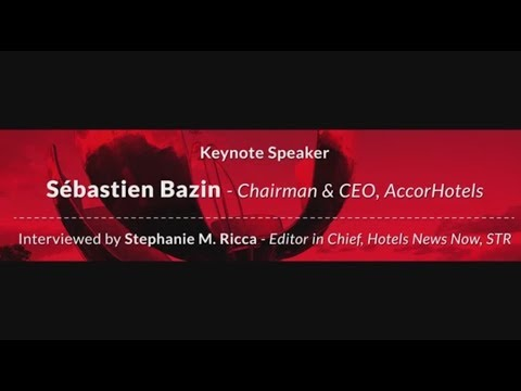 Keynote Speaker: Sebastien Bazin, Chairman & CEO, AccorHotels