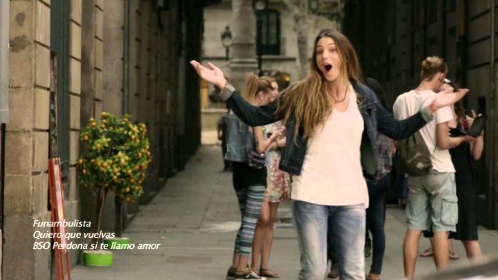 Perdona Si Te Llamo Amor Videoclip Funambulista Quiero Que