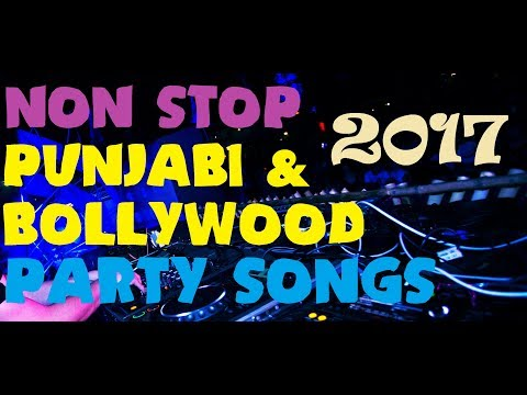 Top Non Stop Punjabi & Bollywood Party Songs 2017 | LATEST NON STOP HINDI DJ SONG |